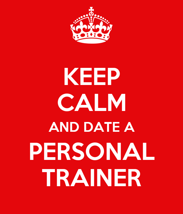I ' m dating a personal trainer
