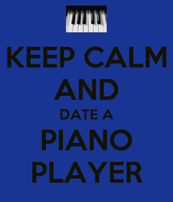 dating piano players The perils and pleasures of dating a player he sure knows how to treat a woman—but monogamy isn't his strong suit players have the mechanics of sex down cold.