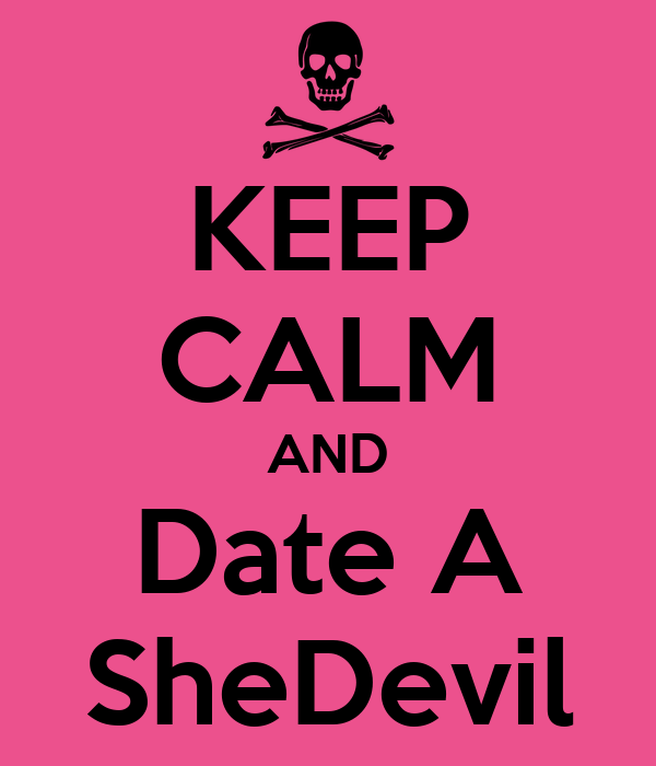 KEEP CALM AND Date A SheDevil