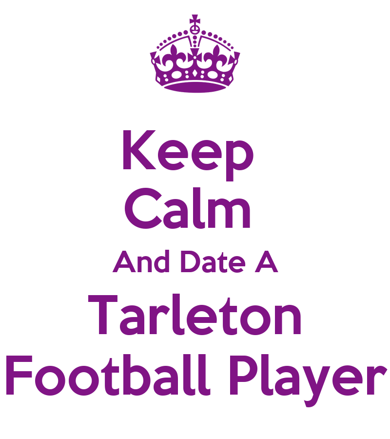 Keep Calm And Date A Tarleton Football Player - KEEP CALM ...