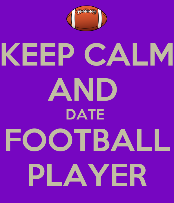 KEEP CALM AND DATE FOOTBALL PLAYER - KEEP CALM AND CARRY ...
