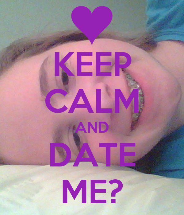 KEEP CALM AND DATE ME? - KEEP CALM AND CARRY ON Image ...