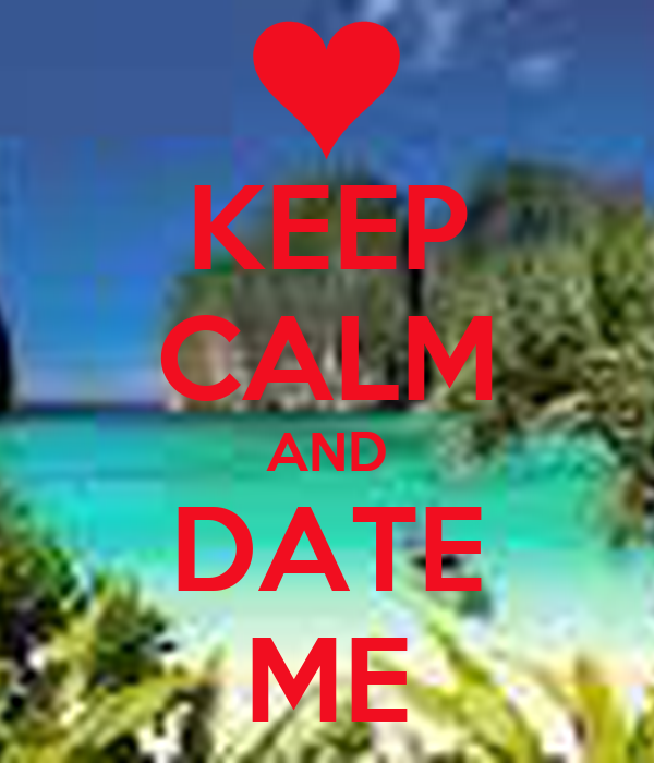 KEEP CALM AND DATE ME Poster | skhumbuzojuniourmasinga ...