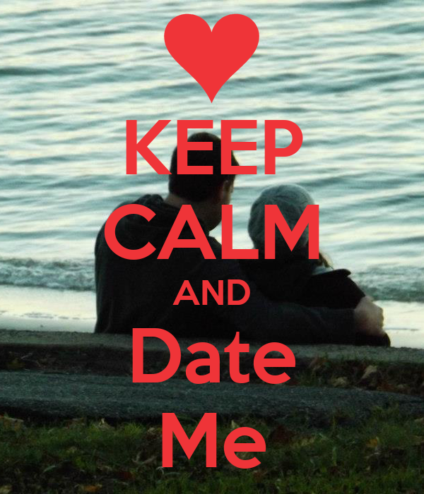 KEEP CALM AND Date Me - KEEP CALM AND CARRY ON Image Generator