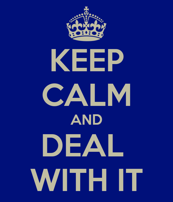 keep-calm-and-deal-with-it-20.png
