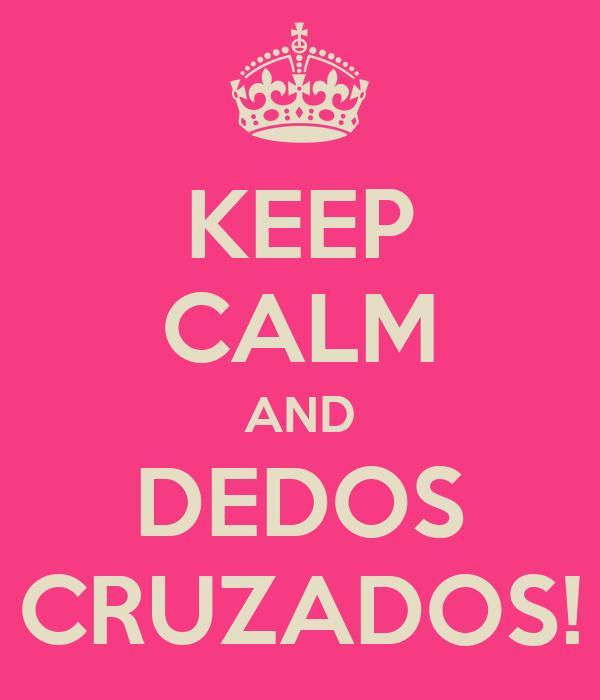 [Imagen: keep-calm-and-dedos-cruzados.png]