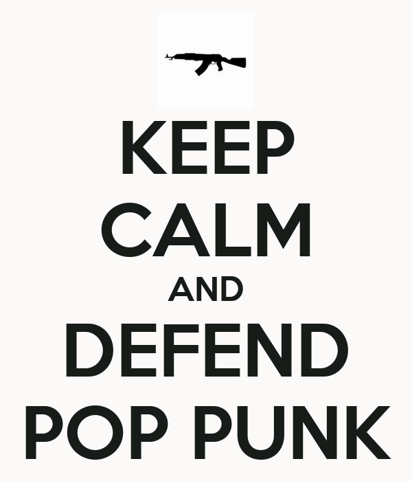 KEEP CALM AND DEFEND POP PUNK - KEEP CALM AND CARRY ON Image Generator