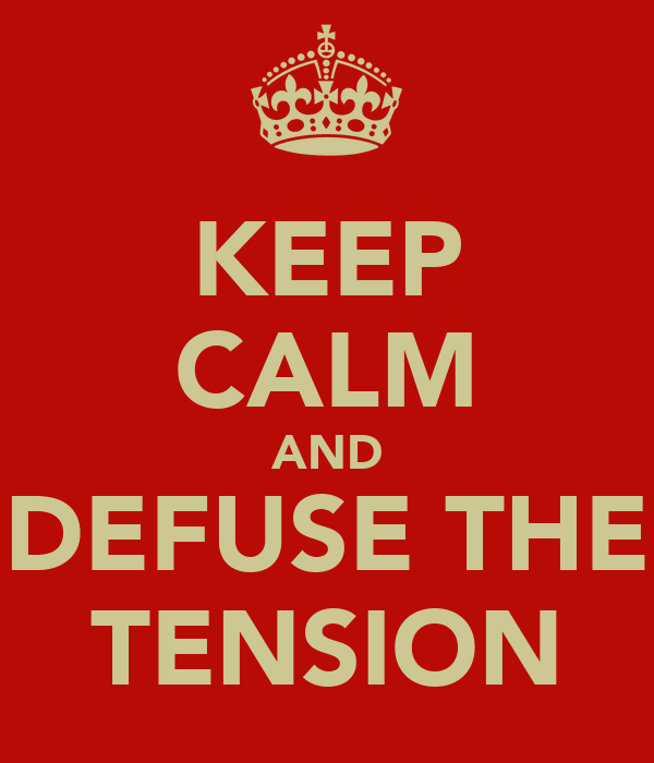 Image result for keep calm and defuse tensions