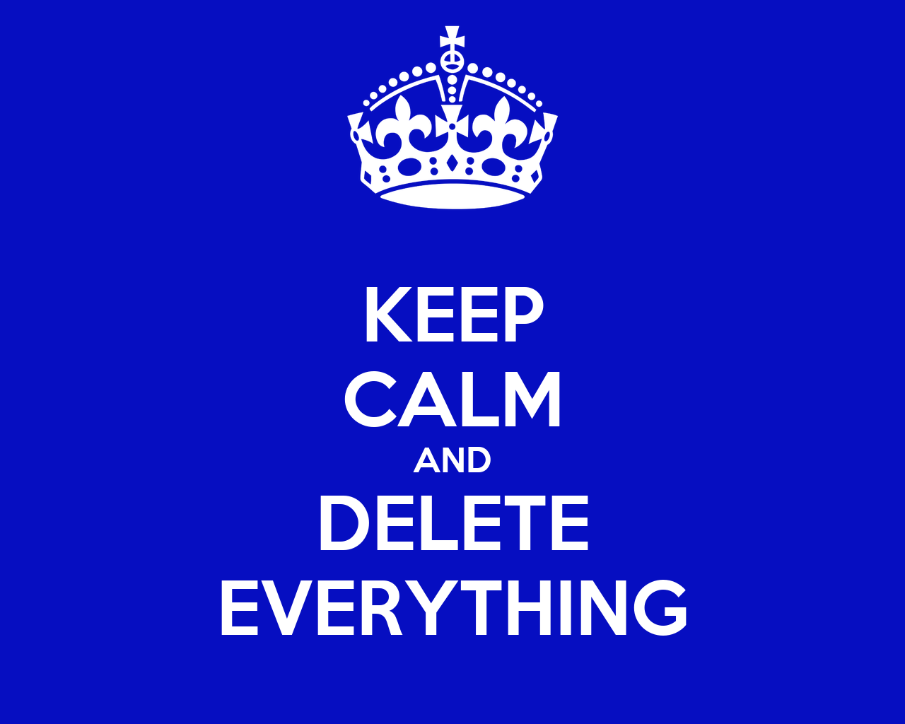 keep calm and delete everything poster zed keep calmo