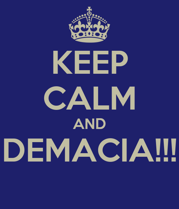 [http://sd.keepcalm-o-matic.co.uk/i/keep-calm-and-demacia.png]