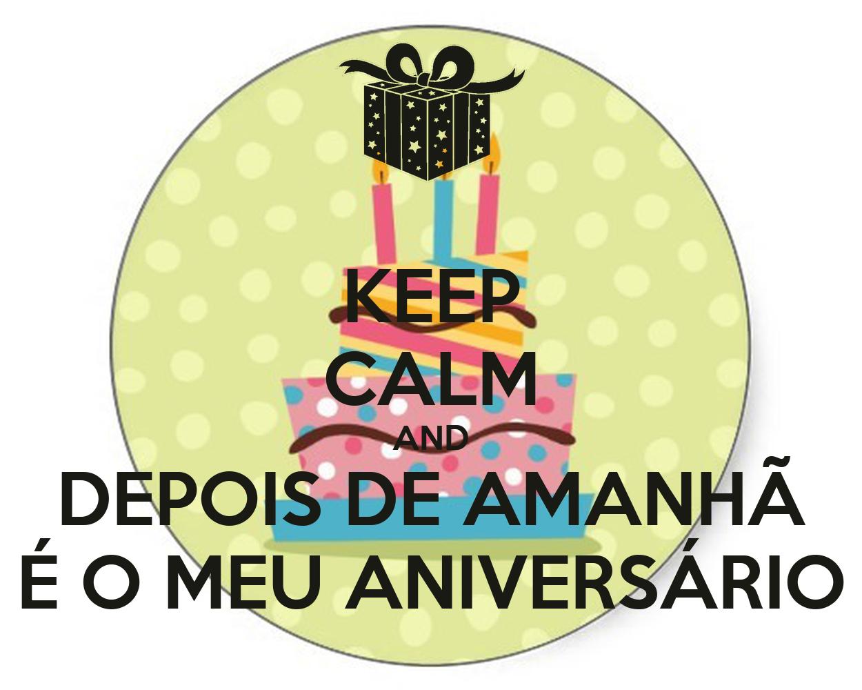 KEEP CALM AND DEPOIS DE AMANHÃ É O MEU ANIVERSÁRIO Poster