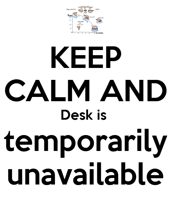 Keep Calm And Desk Is Temporarily Unavailable Poster E Schneider