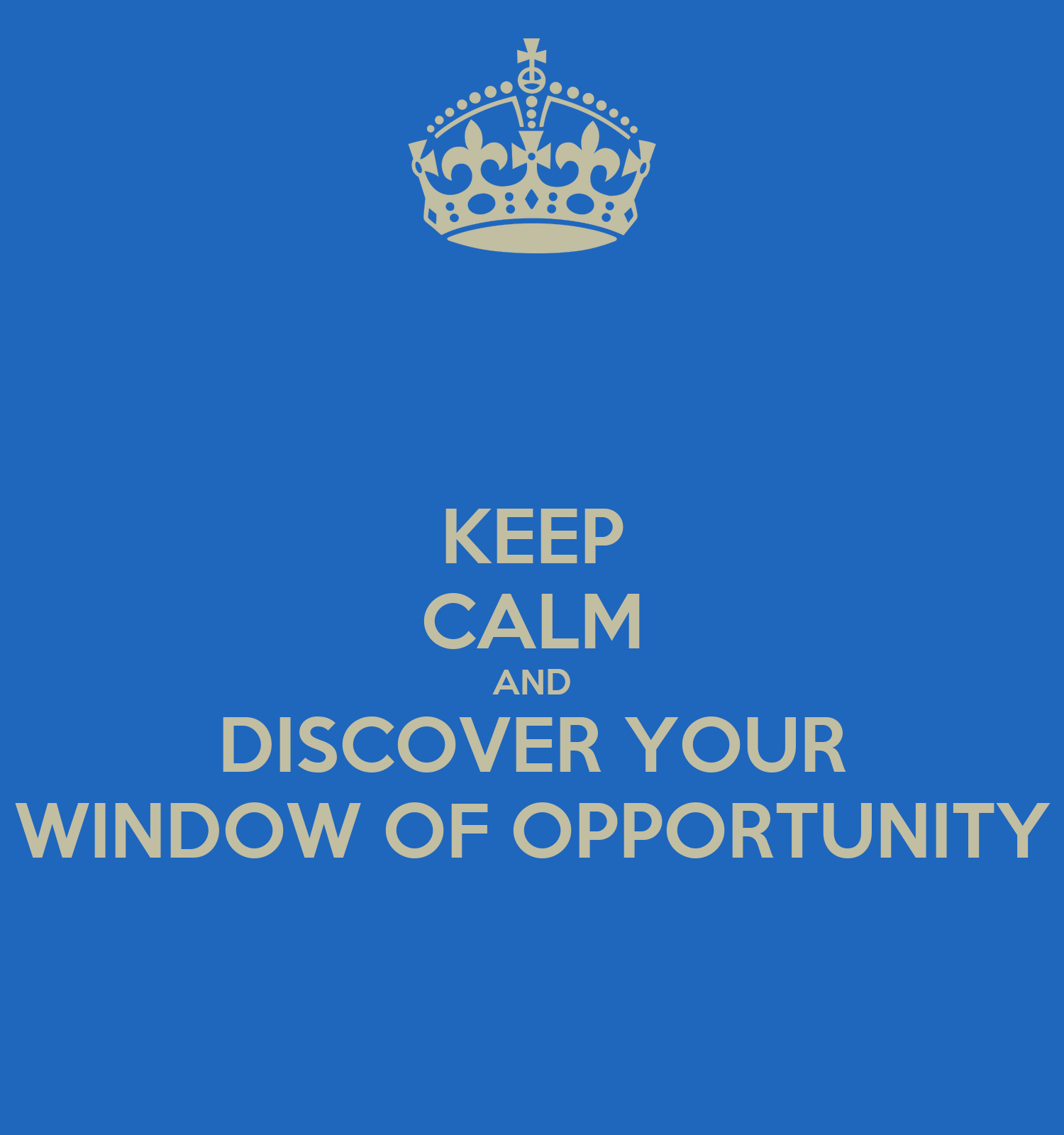 Keep calm and discover your window of opportunity poster for Window of opportunity