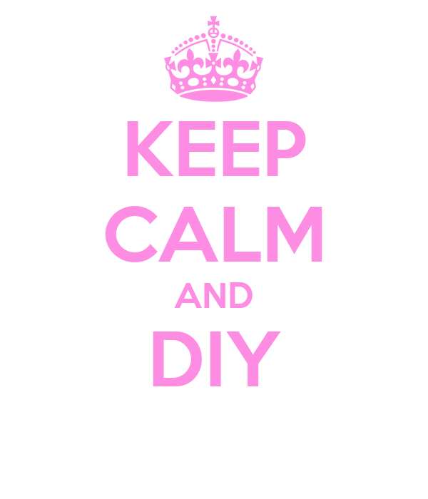 http://sd.keepcalm-o-matic.co.uk/i/keep-calm-and-diy-5.png