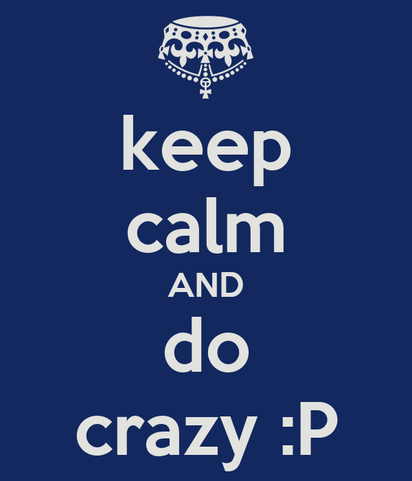 [Image: keep-calm-and-do-crazy-p.png]