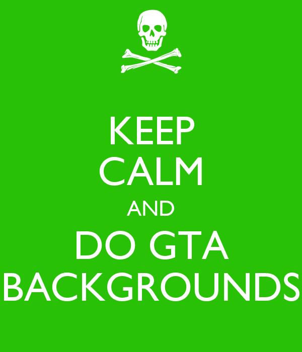 keep calm and do gta backgrounds keep calm and carry on