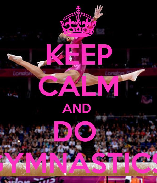 KEEP CALM AND DO GYMNASTICS Poster | LOLAC | Keep Calm-o-Matic  |Keep Calm Gymnastics