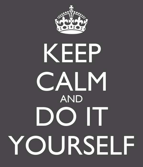 keep calm and do it yourself poster farid keep calm o matic. Black Bedroom Furniture Sets. Home Design Ideas