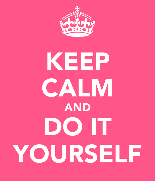 keep calm and do it yourself poster kelsey keep calm o matic. Black Bedroom Furniture Sets. Home Design Ideas