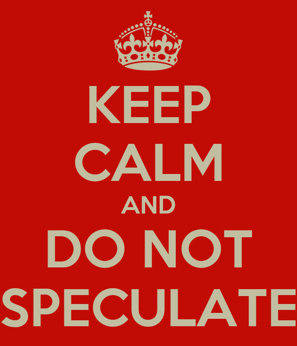 keep-calm-and-do-not-speculate-1.png