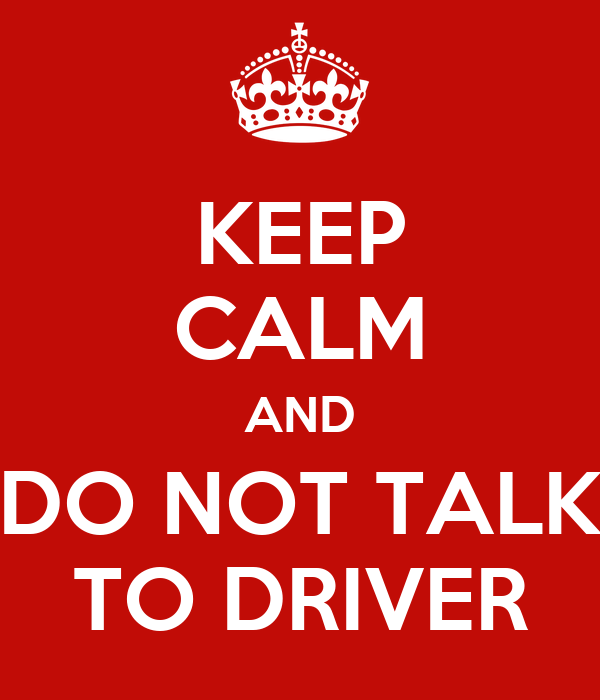 keep-calm-and-do-not-talk-to-driver.png