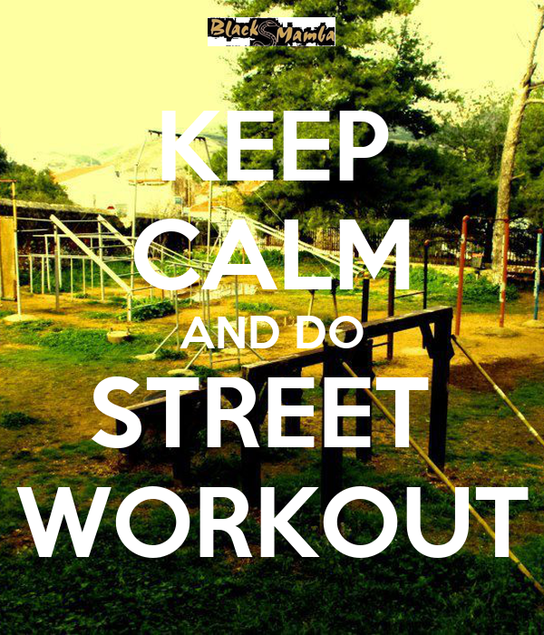KEEP CALM AND DO STREET WORKOUT - KEEP CALM AND CARRY ON Image ...