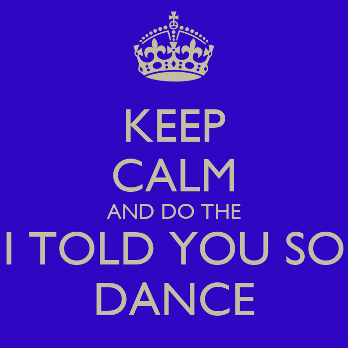 Keep calm and do the i told you so dance poster don keep calm o