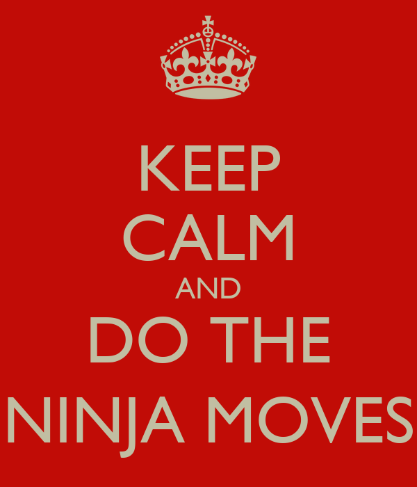 KEEP CALM AND DO THE NINJA MOVES Poster | Hazza | Keep Calm-o-Matic