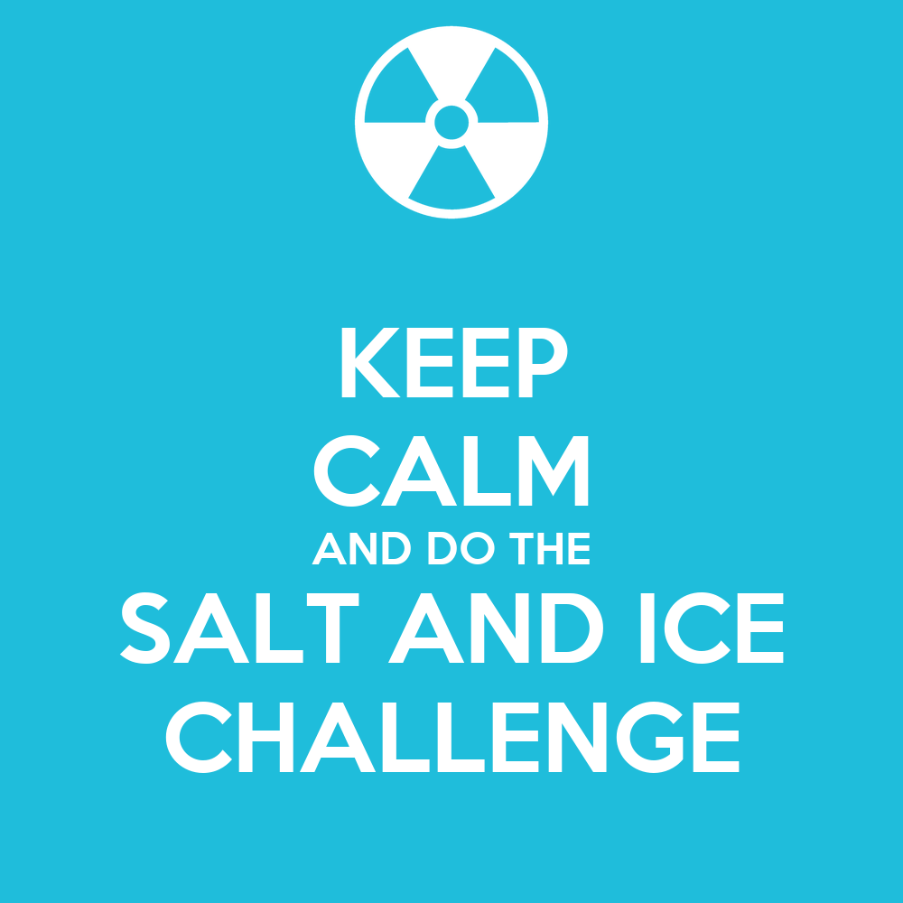KEEP CALM AND DO THE SALT AND ICE CHALLENGE Poster Keep Calm-o-Matic