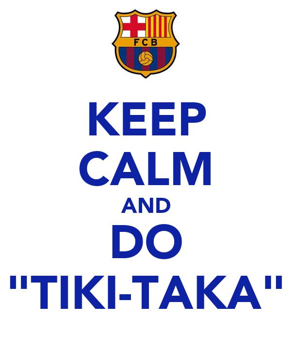 http://sd.keepcalm-o-matic.co.uk/i/keep-calm-and-do-tiki-taka.png