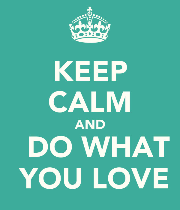 keep calm and do what you love poster yumiko keep calm o matic. Black Bedroom Furniture Sets. Home Design Ideas