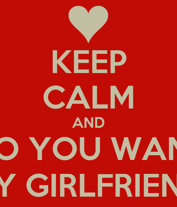 Keep Calm And Do You Want Be My Girlfriend Poster Jesus Rojas