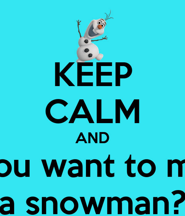KEEP CALM AND Do You Want To Make A Snowman Poster Brooke Keep