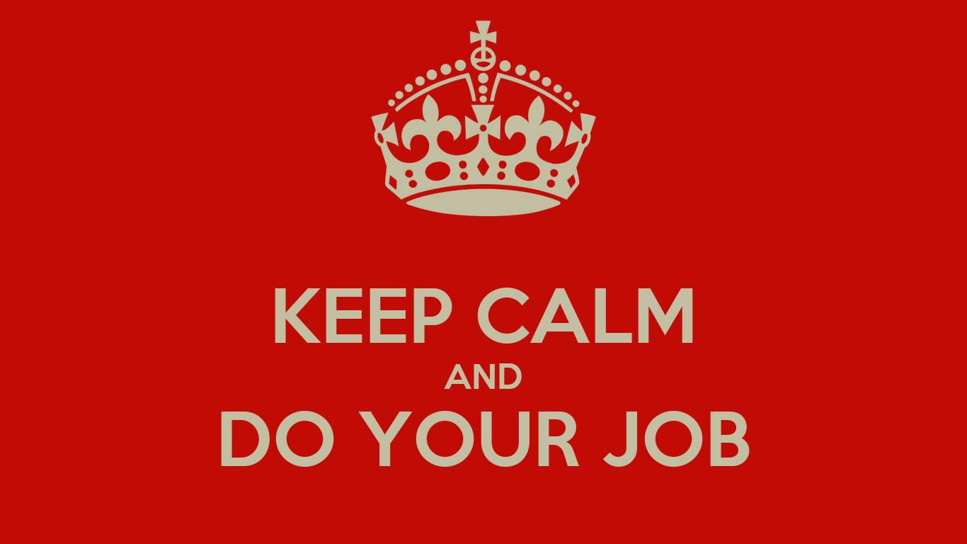 keep calm and do your job poster