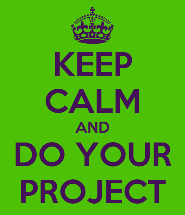 Image result for keep calm and do your project