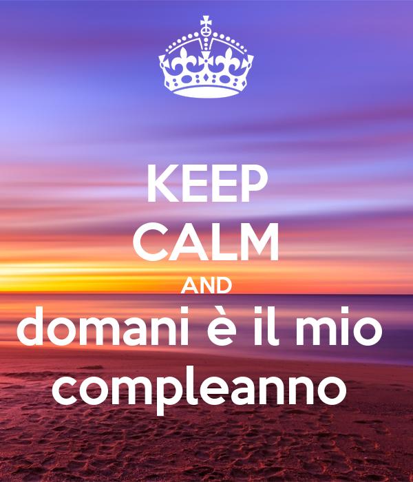 Keep Calm And Domani E Il Mio Compleanno Poster Lorenzaicardi