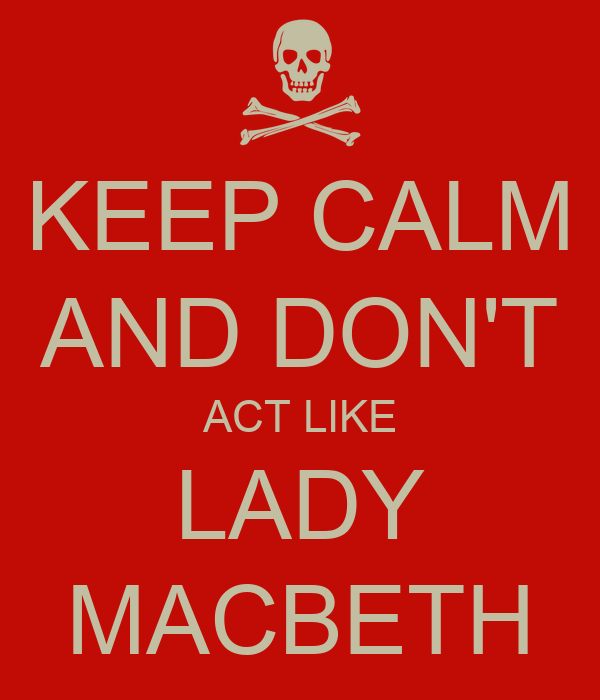 Lady Macbeth Quotes: KEEP CALM AND DON'T ACT LIKE LADY MACBETH Poster