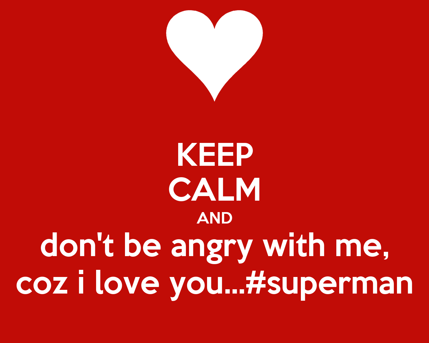 Keep Calm And Dont Be Angry With Me Coz I Love Yousuperman