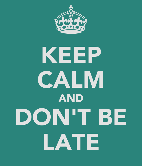keep calm and don 39 t be late poster jenna keep calm o matic. Black Bedroom Furniture Sets. Home Design Ideas