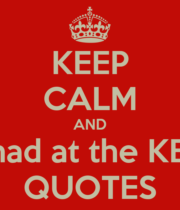 Keep Calm Quotes KEEP CALM AND Don't be mad at the KEEP CALM QUOTES Poster | | Keep  Keep Calm Quotes