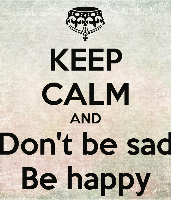 Keep Calm And Dont Be Sad Be Happy Poster Diana Keep Calm O Matic