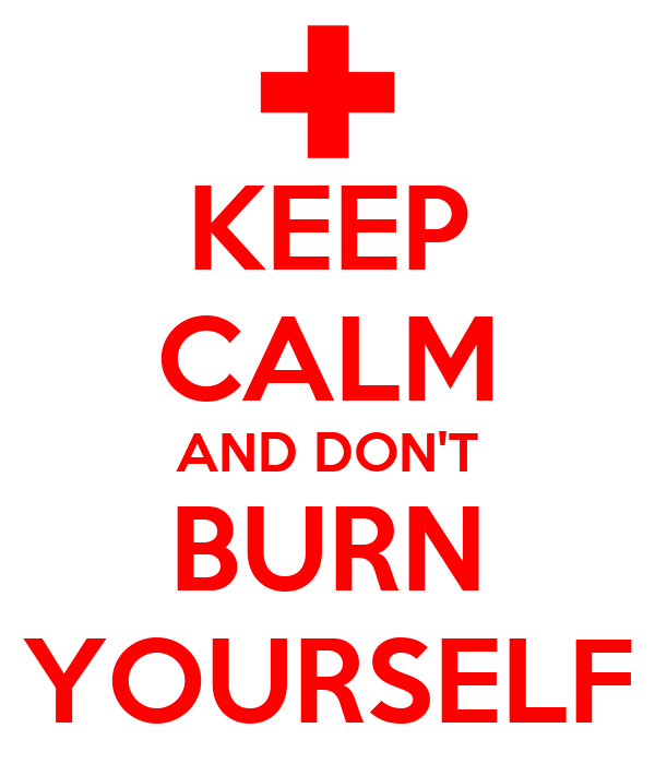 KEEP CALM AND DON'T BURN YOURSELF Poster | BJ | Keep Calm-o-Matic Keep Calm And Be Yourself