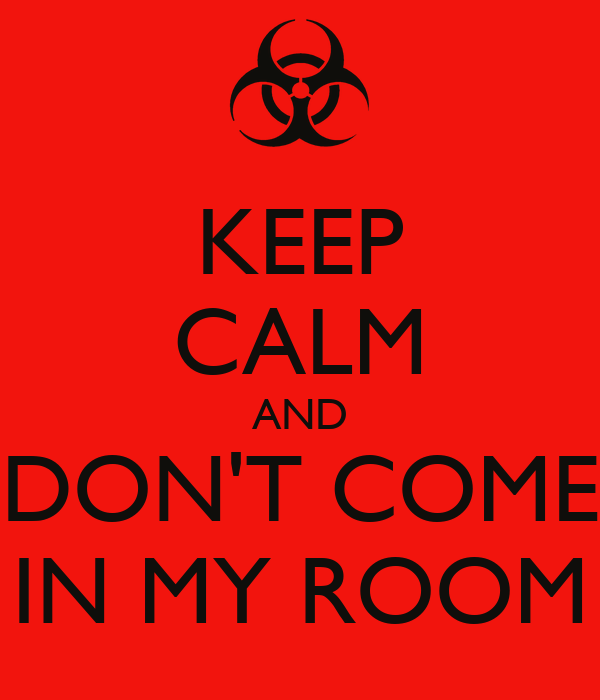 keep calm and don 39 t come in my room poster bogdanb1. Black Bedroom Furniture Sets. Home Design Ideas