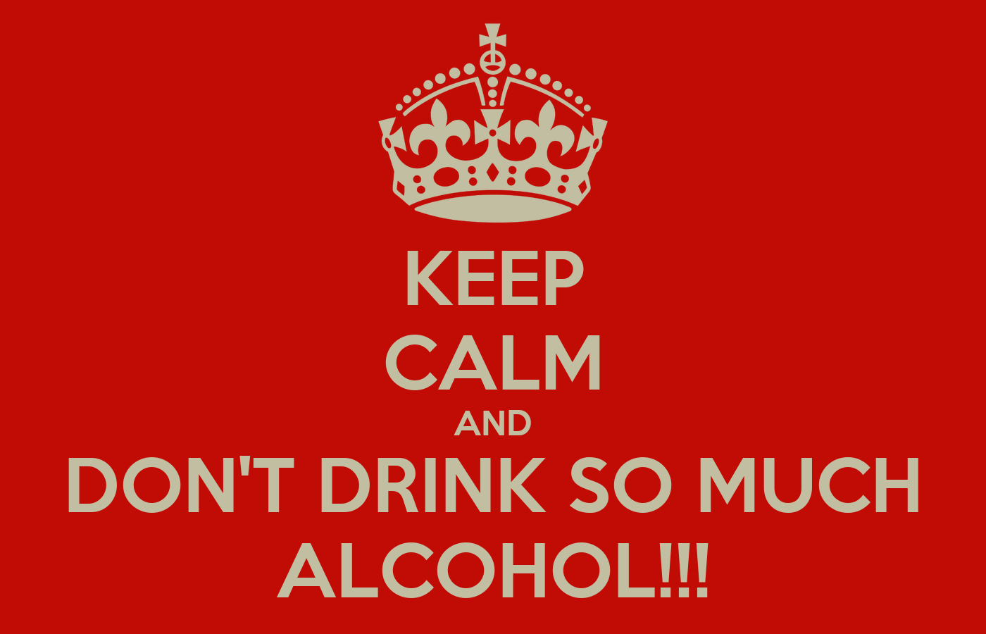 keep calm and don 39 t drink so much alcohol poster lia. Black Bedroom Furniture Sets. Home Design Ideas