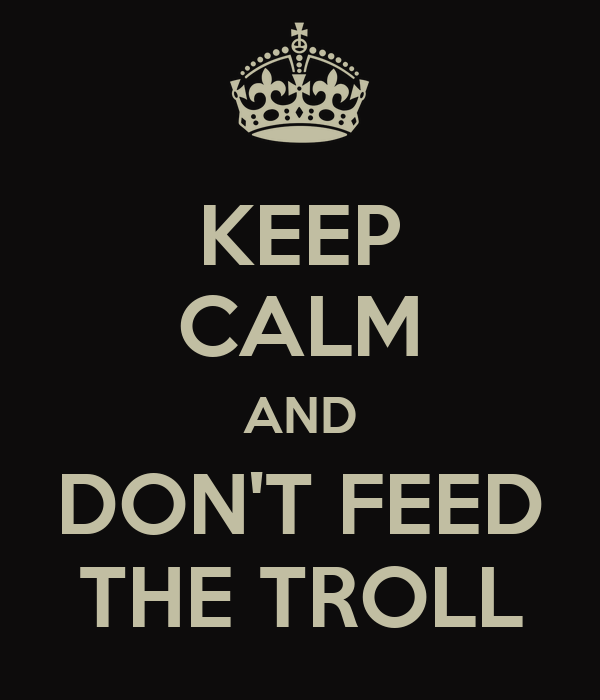 [Image: keep-calm-and-don-t-feed-the-troll-13.png]
