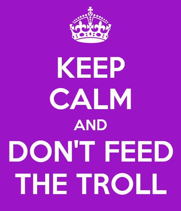 "otherkin - ¿Existen otherkin que se identifiquen con criaturas menos ""gráciles y bellas""? Keep-calm-and-don-t-feed-the-troll-46"