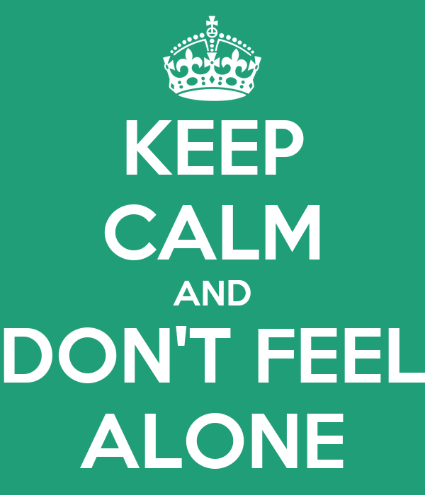 Keep Calm And Dont Feel Alone Poster Dont Feel Alone Keep Calm