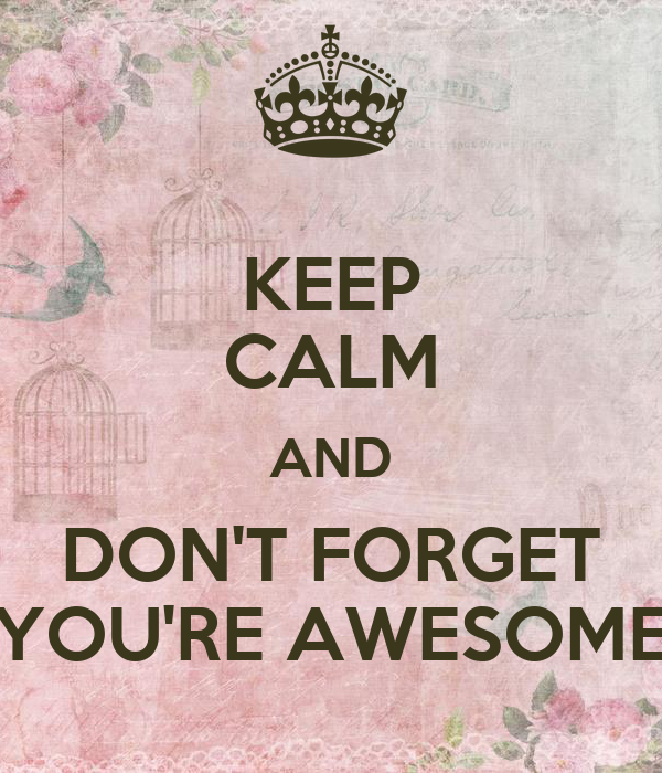Keep Calm And Don T Forget You Re Awesome Keep Calm And