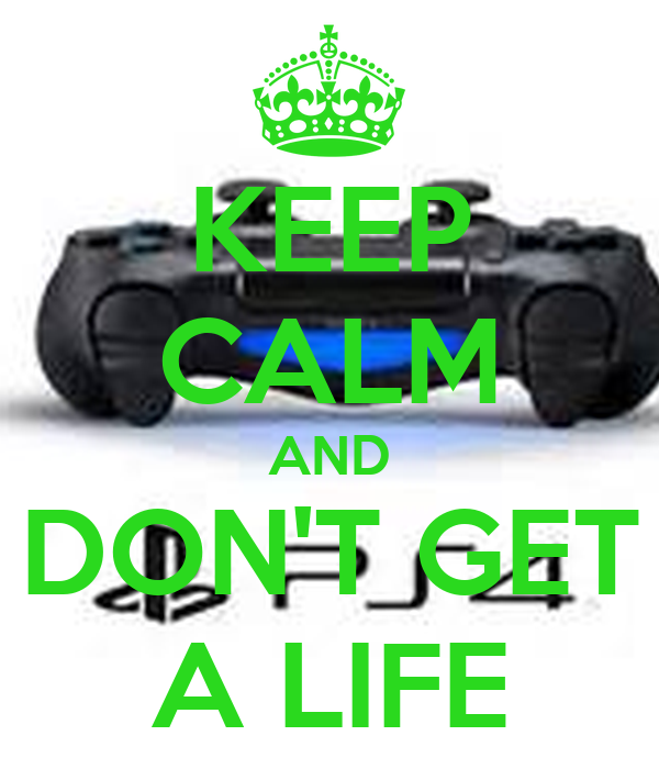 Get A Life: KEEP CALM AND DON'T GET A LIFE Poster