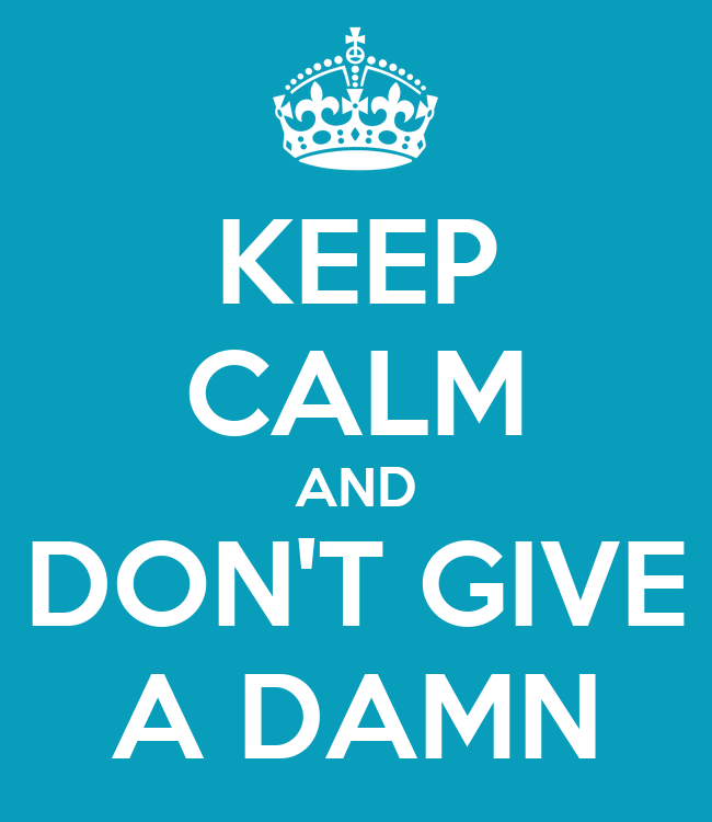 keep-calm-and-don-t-give-a-damn-2.png